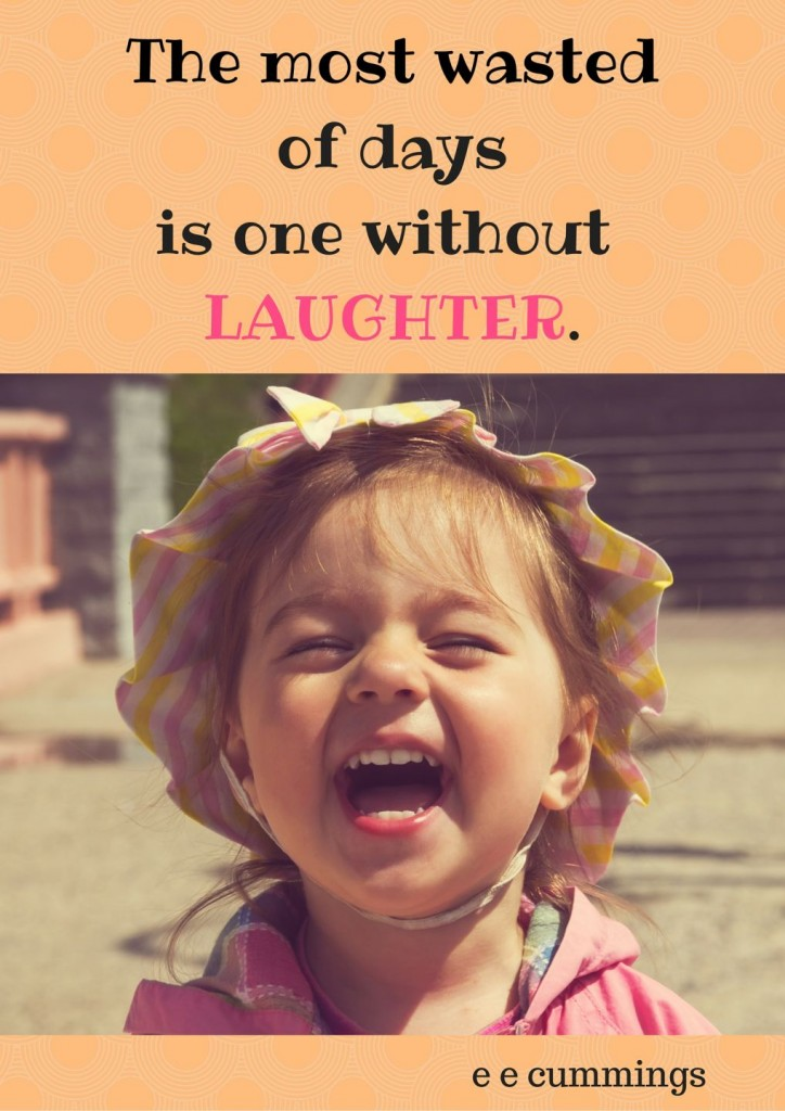 The most wasted of days is one without LAUGHTER.